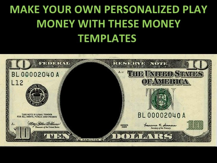 MAKE YOUR OWN PERSONALIZED PLAY MONEY WITH THESE MONEY TEMPLATES