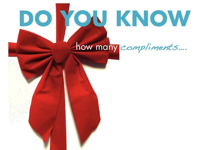 DO YOU KNOW   how many compliments….!