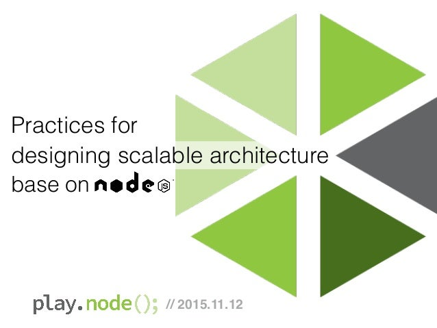 Practices for designing scalable architecture base on // 2015.11.12