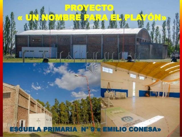 PROYECTO « UN NOMBRE PARA EL PLAYÓN» ESCUELA PRIMARIA N° 9 « EMILIO CONESA»