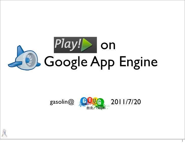Play! onGoogle App Enginegasolin@   2011/7/20