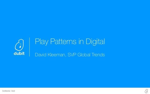 Confidential - Dubit Play Patterns in Digital David Kleeman, SVP Global Trends