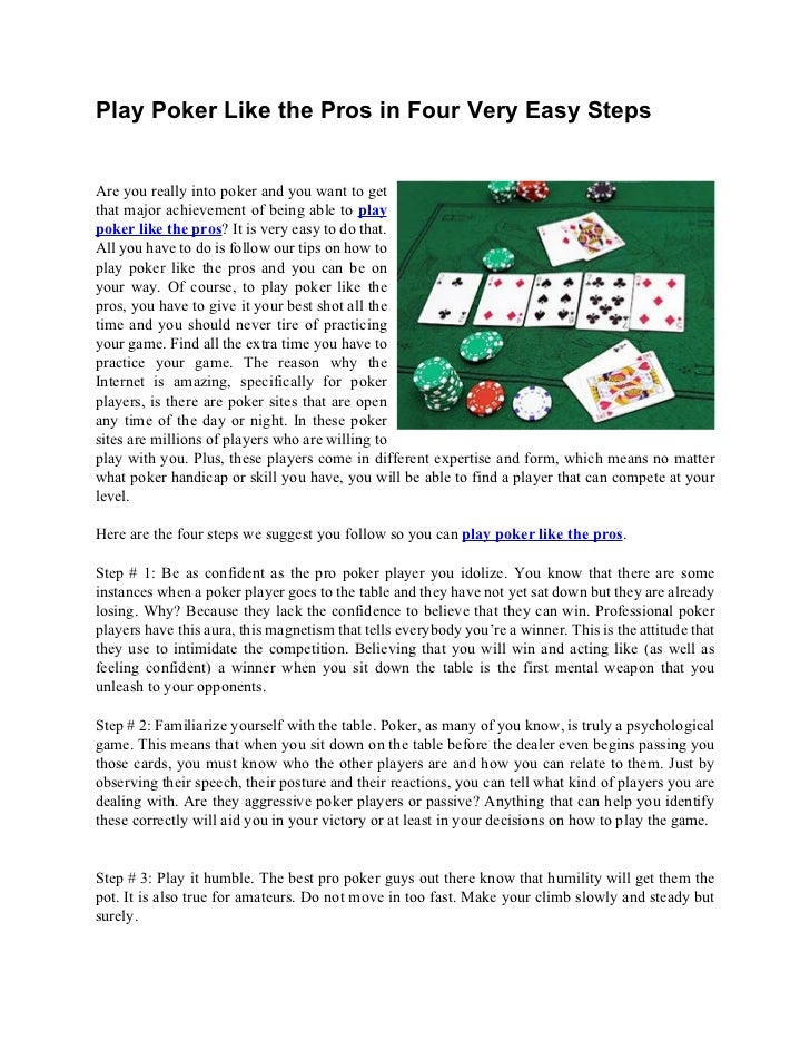 Play Poker Like the Pros in Four Very Easy StepsAre you really into poker and you want to getthat major achievement of bei...