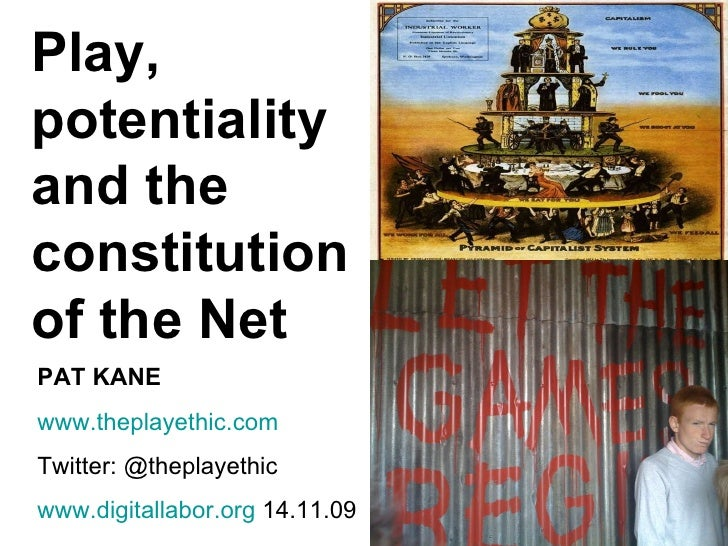 Play, potentiality and the constitution of the Net PAT KANE www. theplayethic .com Twitter: @theplayethic www.digitallabor...