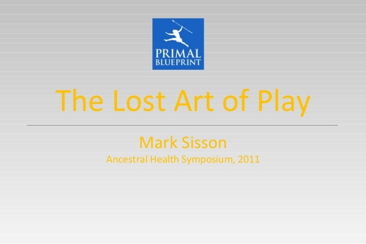 Mark Sisson Ancestral Health Symposium, 2011 The Lost Art of Play