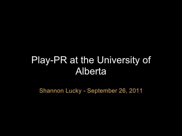 Play-PR at the University of Alberta Shannon Lucky - September 26, 2011