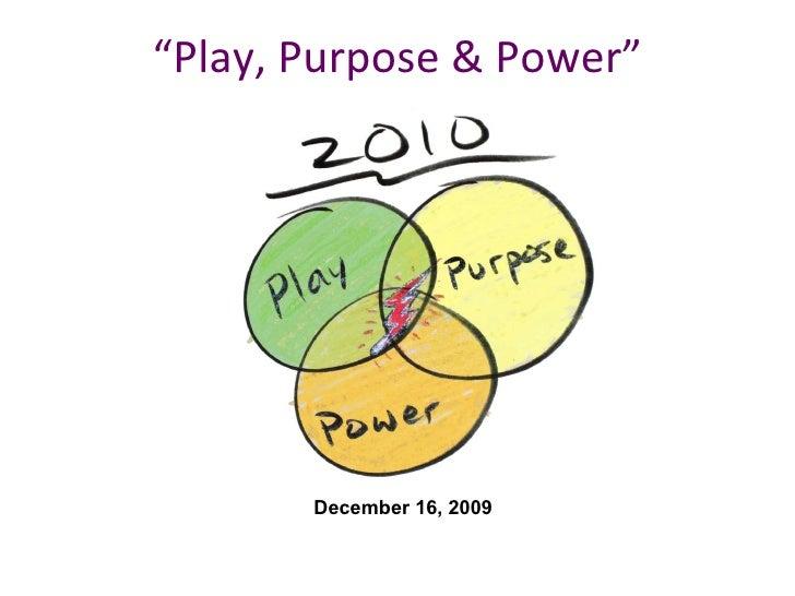 """""""Play, Purpose & Power"""" December 16, 2009"""