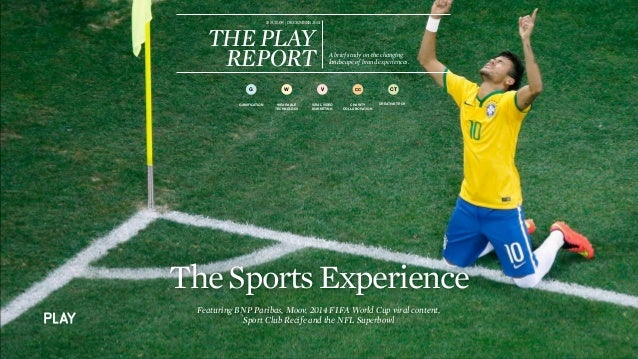 TheSportsExperience THE BRAND EXPERIENCE AGENCY ISSUE09||DECEMBER2014 THEPLAY REPORT A brief study on the changing landsca...