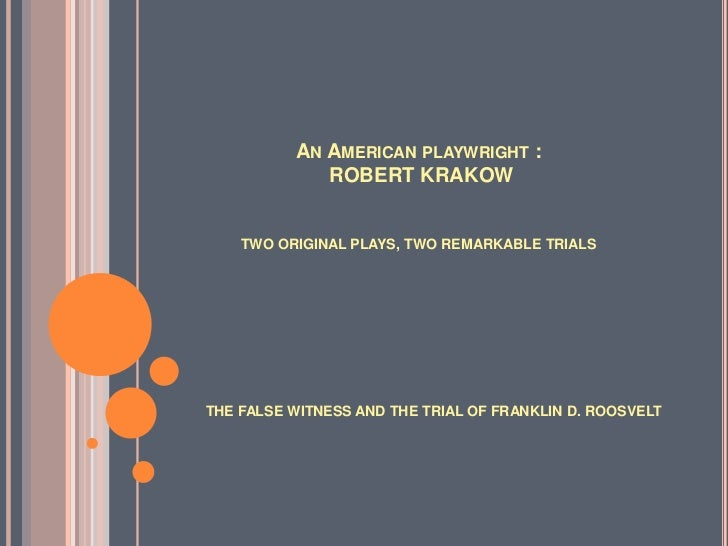 AN AMERICAN PLAYWRIGHT :             ROBERT KRAKOW    TWO ORIGINAL PLAYS, TWO REMARKABLE TRIALSTHE FALSE WITNESS AND THE T...