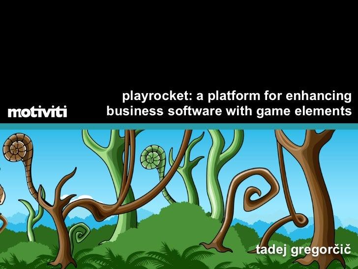 playrocket: a platform for enhancingbusiness software with game elements                       tadej gregorčič