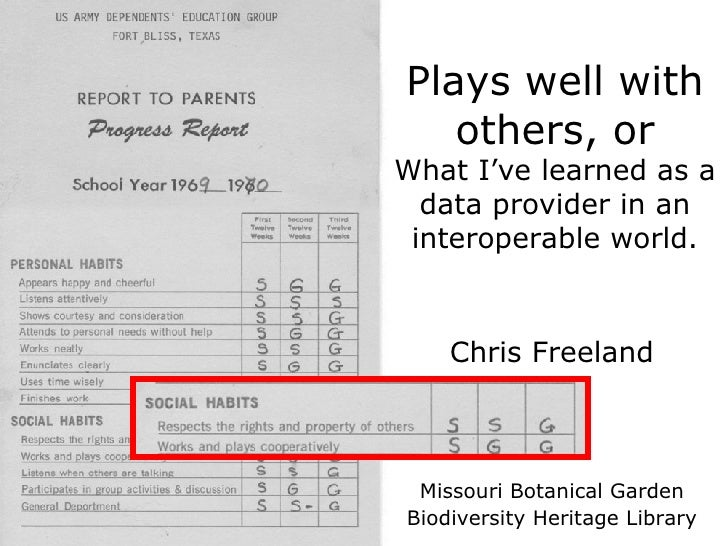 Plays well with others, or What I've learned as a data provider in an interoperable world. Chris Freeland Missouri Botanic...