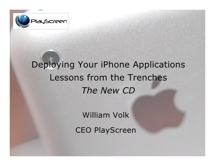 Deploying Your iPhone Applications     Lessons from the Trenches            The New CD             William Volk          C...
