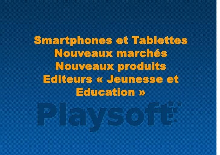 Smartphones et Tablettes   Nouveaux marchés    Nouveaux produits  Editeurs «Jeunesse et       Education»