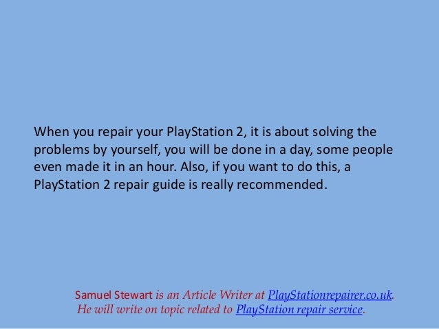 playstation 2 troubleshooting how to get rid of the problems rh slideshare net PlayStation 10 PlayStation 8