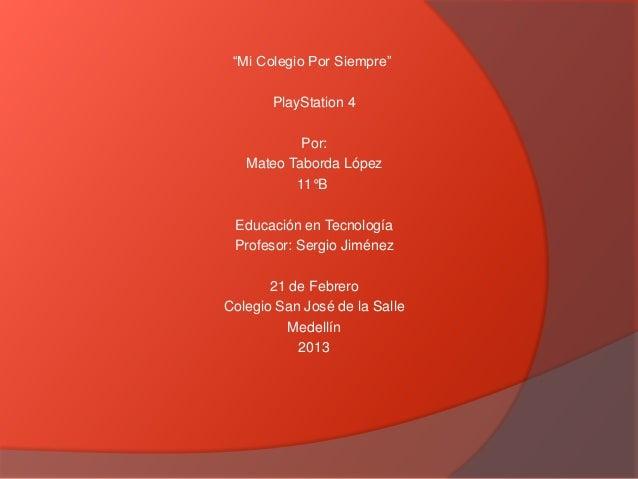 """""""Mi Colegio Por Siempre""""       PlayStation 4           Por:   Mateo Taborda López          11°B Educación en Tecnología Pr..."""