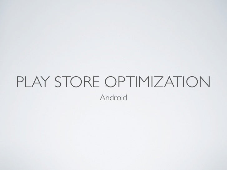 PLAY STORE OPTIMIZATION         Android