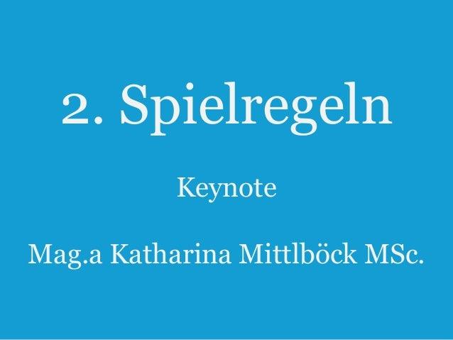 2. Spielregeln Keynote Mag.a Katharina Mittlböck MSc. 13