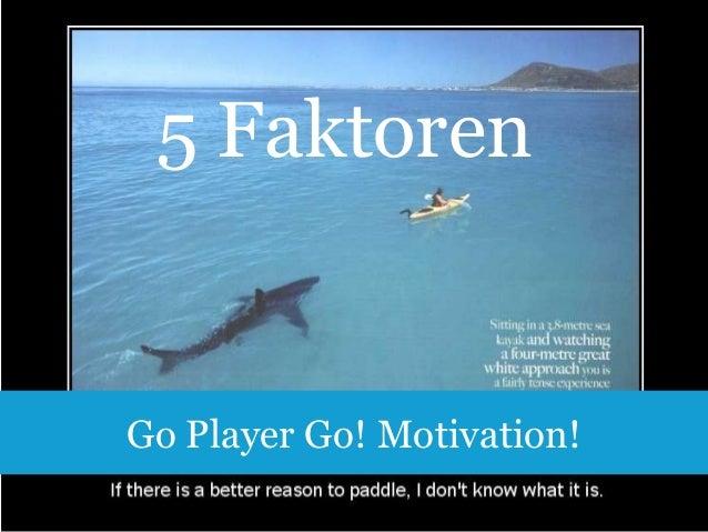 5 Faktoren  Go Player Go! Motivation! 16
