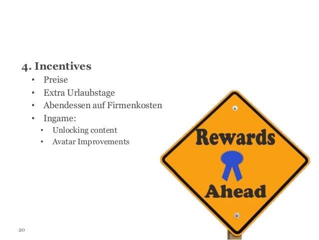 4. Incentives Preise Extra Urlaubstage Abendessen auf Firmenkosten Ingame:  • • • • • •  20  Unlocking content Avatar Impr...