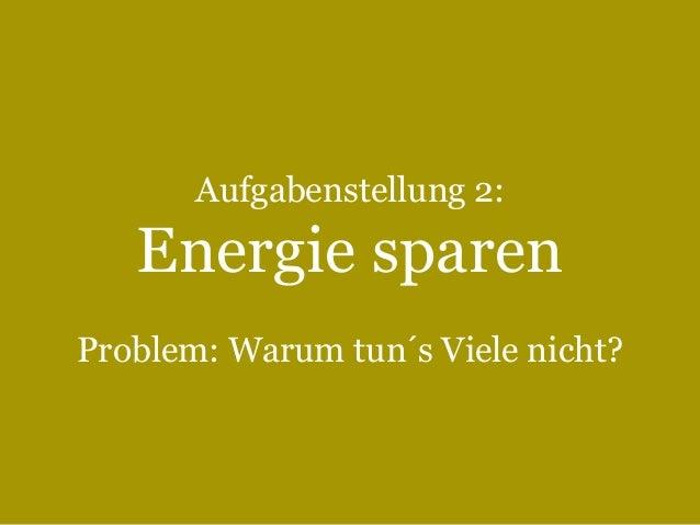 """Energie sparen Warum tun""""s Viele nicht? Energiesparen kann den Klimawandel stoppen! •  •  """"  Wird weniger Energie verbrauc..."""