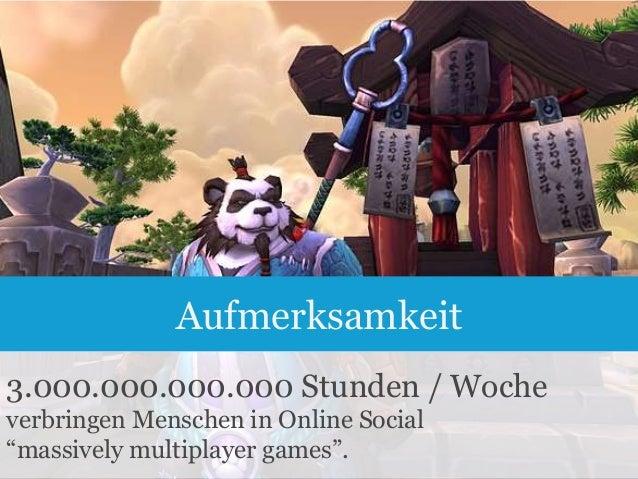 """Aufmerksamkeit 3.000.000.000.000 Stunden / Woche verbringen Menschen in Online Social """"massively multiplayer games"""". 4"""