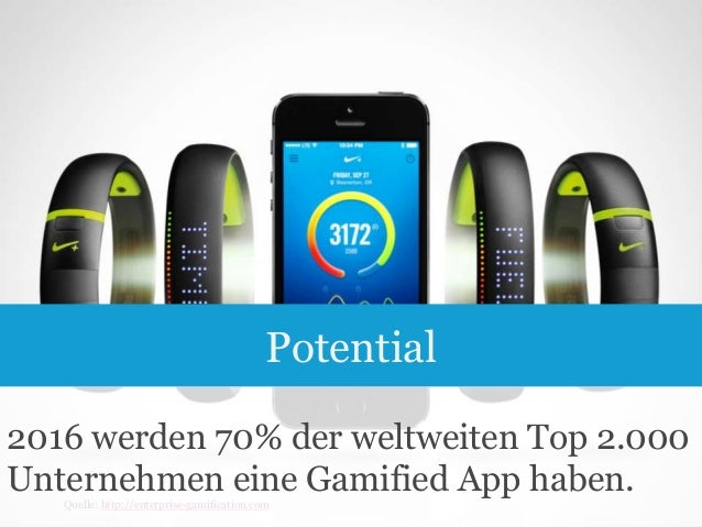 Potential 2016 werden 70% der weltweiten Top 2.000 Unternehmen eine Gamified App haben. 7  Quelle: http://enterprise-gamif...