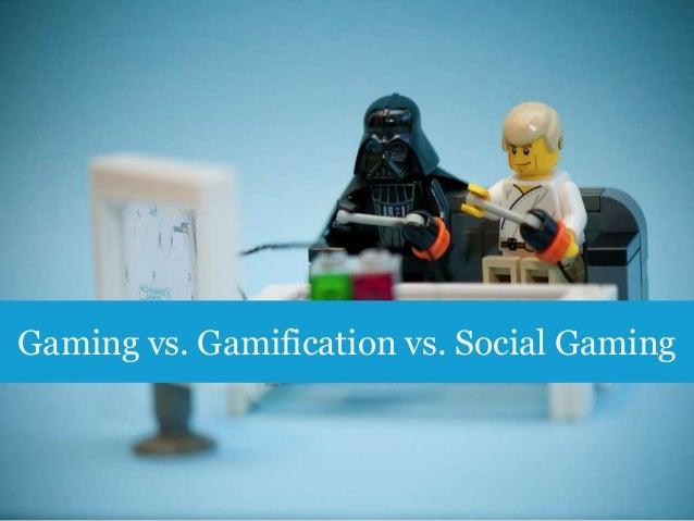 Gaming vs. Gamification vs. Social Gaming  8