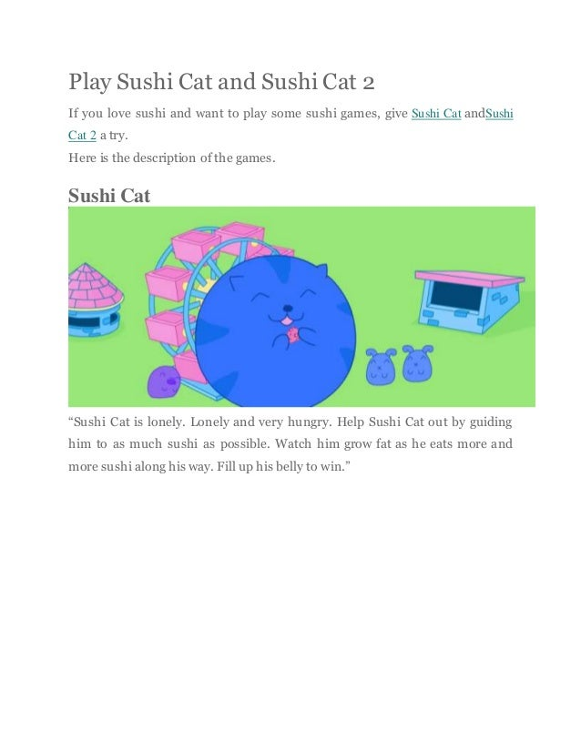 Play Sushi Cat and Sushi Cat 2 If you love sushi and want to play some sushi games, give Sushi Cat andSushi Cat 2 a try. H...