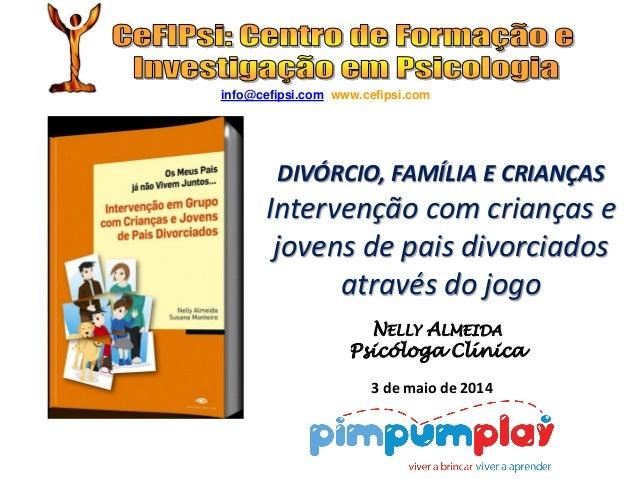NELLY ALMEIDA Psicóloga Clínica DIVÓRCIO, FAMÍLIA E CRIANÇAS Intervenção com crianças e jovens de pais divorciados através...