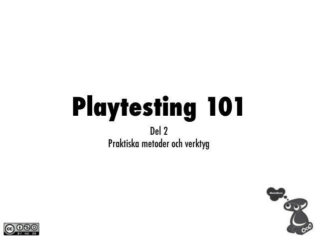 Playtesting 101               Del 2   Praktiska metoder och verktyg