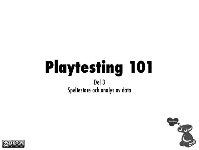 Playtesting 101                Del 3   Speltestare och analys av data