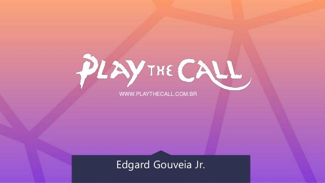 WWW.PLAYTHECALL.COM.BR Edgard Gouveia Jr.