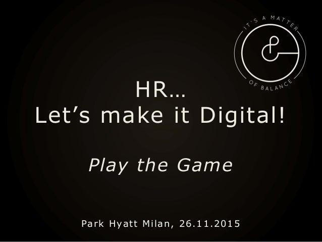 HR… Let's make it Digital! Play the Game Park Hyatt Milan, 26.11.2015