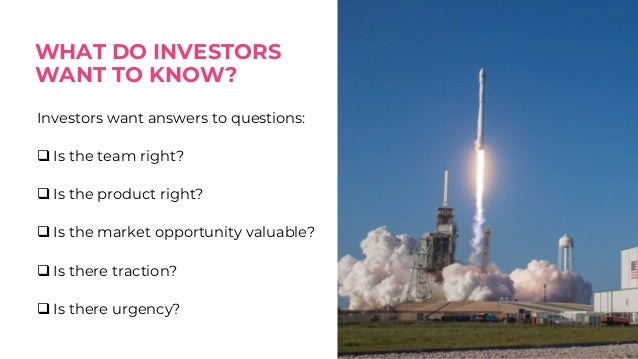 Pitch Checklist for Seed PitchWHAT DO INVESTORS WANT TO KNOW? Investors want answers to questions: q Is the team right? q ...