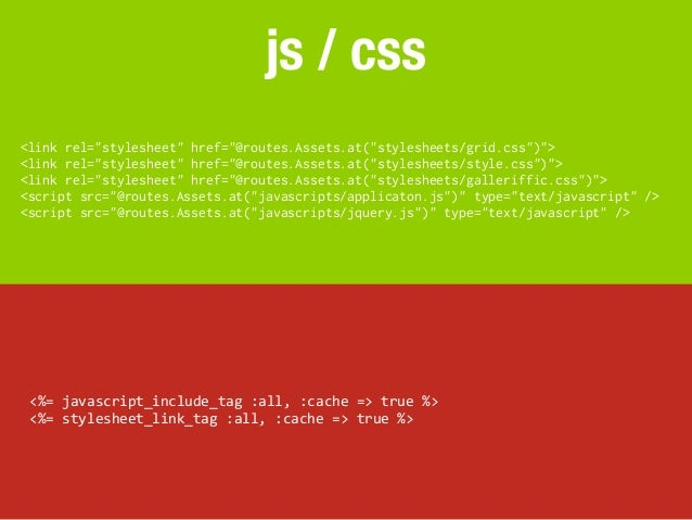"js / css<link rel=""stylesheet"" href=""@routes.Assets.at(""stylesheets/grid.css"")""><link rel=""stylesheet"" href=""@routes.Asset..."