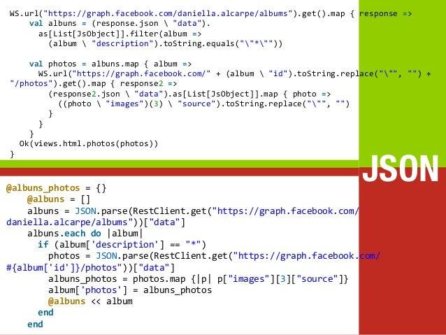 "WS.url(""https://graph.facebook.com/daniella.alcarpe/albums"").get().map { response =>    val albuns = (..."