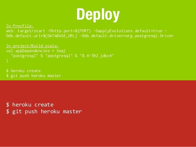 In Procfile:                                 Deployweb: target/start -Dhttp.port=${PORT} -DapplyEvolutions.default=true -D...