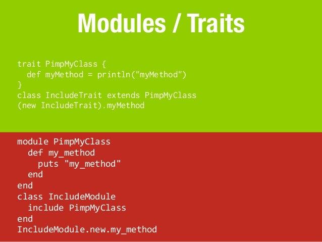 "Modules / Traitstrait PimpMyClass {  def myMethod = println(""myMethod"")}class IncludeTrait extends PimpMyClass(new Include..."