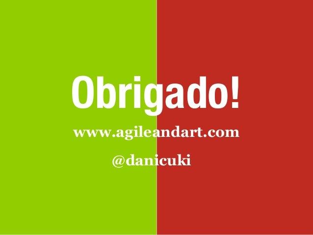 Obrigado!www.agileandart.com    @danicuki