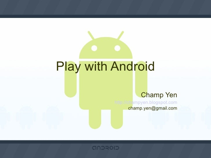 Play with Android Champ Yen http://champyen.blogspot.com [email_address]