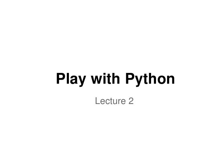 Play with Python     Lecture 2