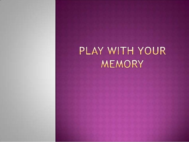 Play with your memory