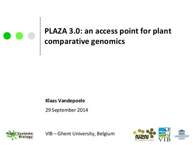 PLAZA 3.0: an access point for plant  comparative genomics  Klaas Vandepoele  29 September 2014  VIB – Ghent University, B...