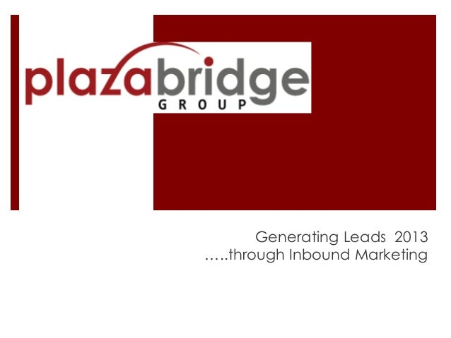 Generating Leads 2013 …..through Inbound Marketing
