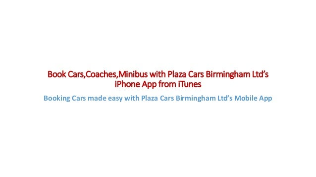 Book Cars,Coaches,Minibus with Plaza Cars Birmingham Ltd's iPhone App from iTunes Booking Cars made easy with Plaza Cars B...