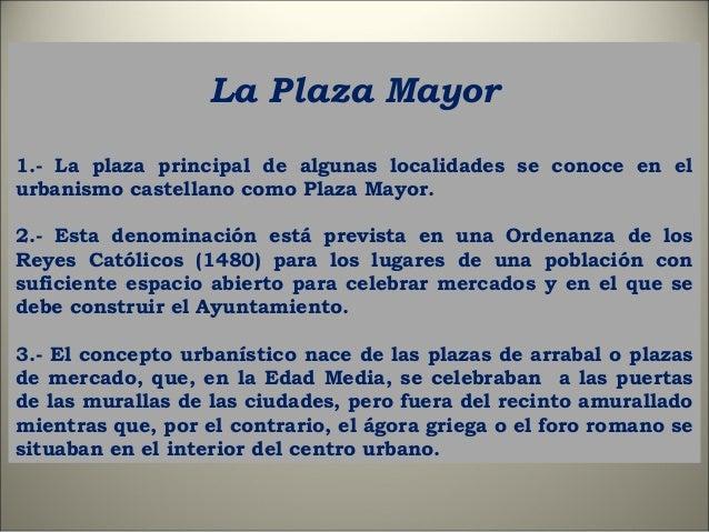 La Plaza Mayor 1.- La plaza principal de algunas localidades se conoce en el urbanismo castellano como Plaza Mayor. 2.- Es...