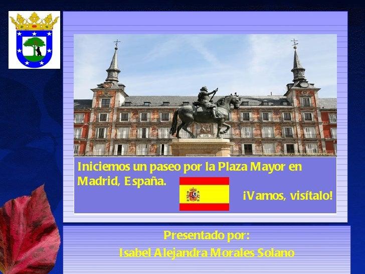 I niciem os un paseo por la    Plaza M ayor en M ad rid ,            E spaña.I niciemos un paseo por la Plaza Mayor enMadr...
