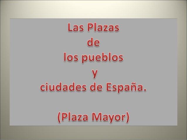 La Plaza Mayor.1.- La plaza principal de algunas localidades se conoce enel urbanismo castellano como Plaza Mayor.2.- Esta...