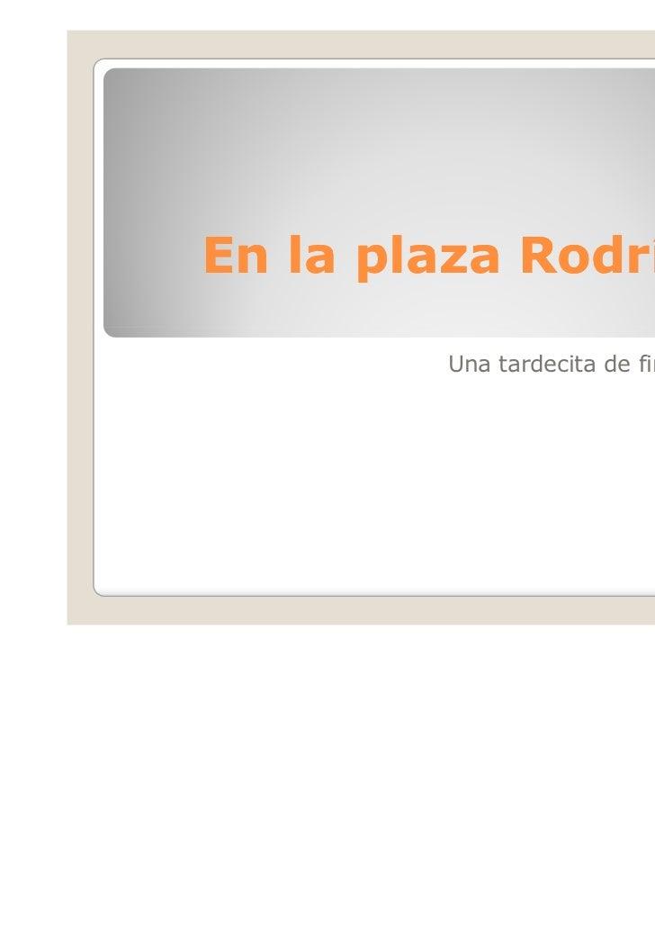 En la plaza Rodríguez                 Peña        Una tardecita de fines de enero