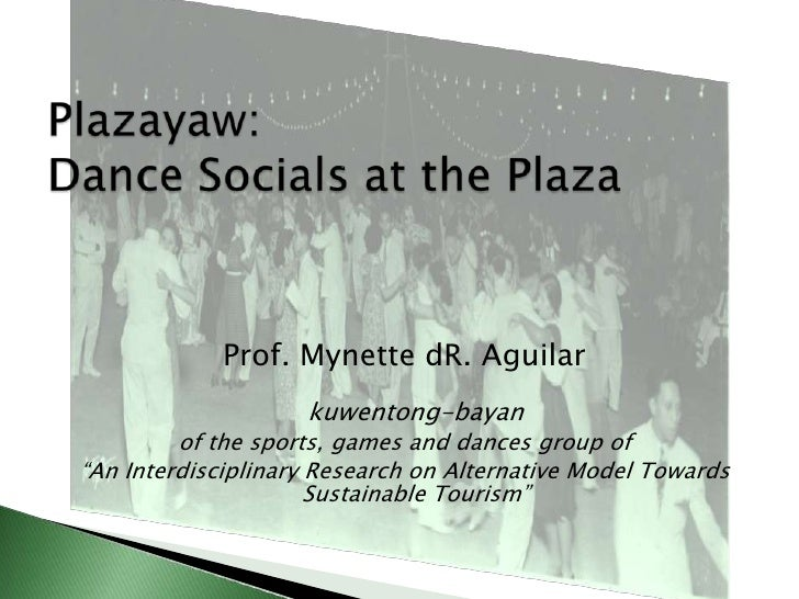 Plazayaw:Dance Socials at the Plaza<br />Prof. MynettedR. Aguilarkuwentong-bayan<br />of the sports, games and dances grou...